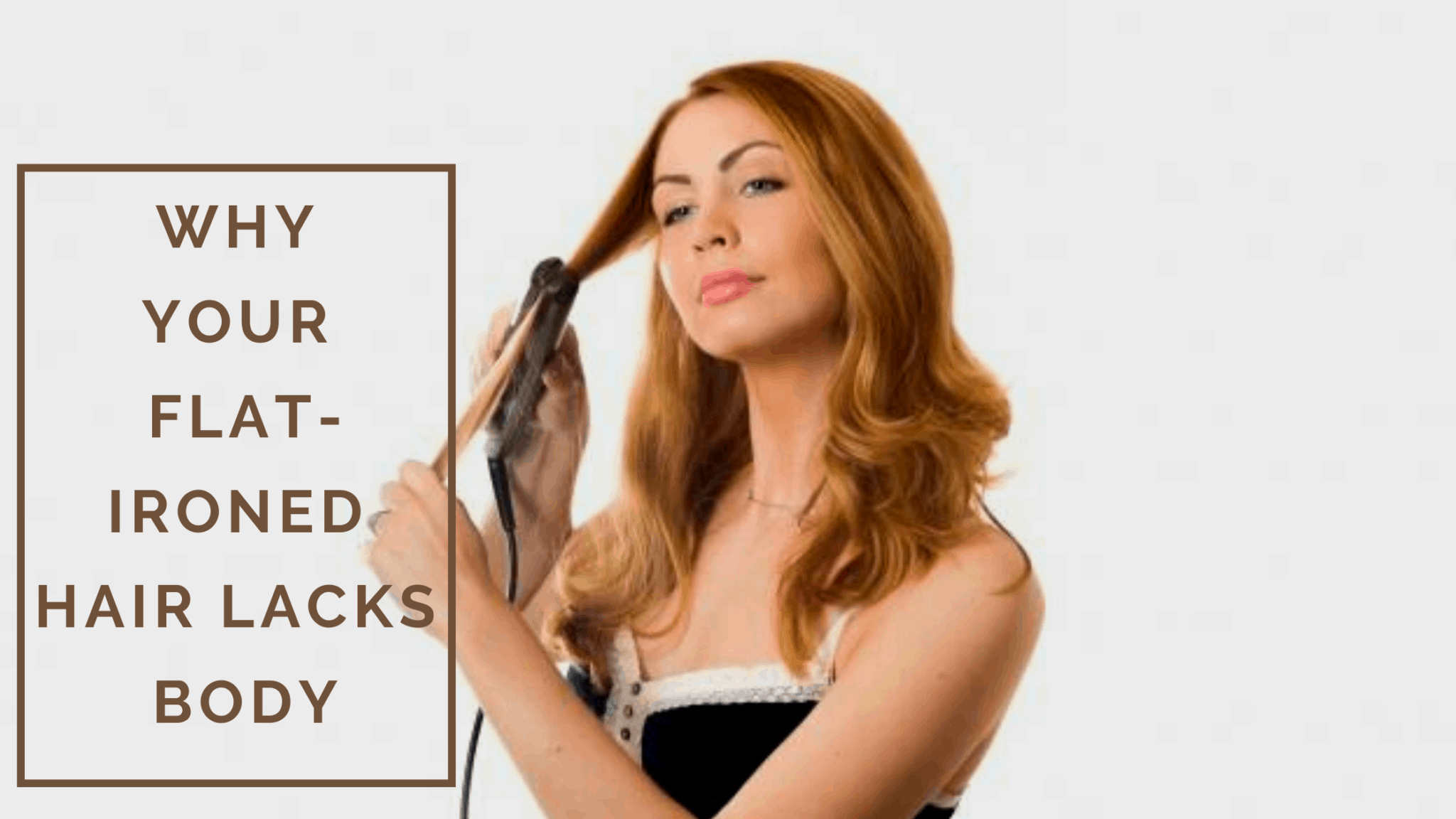 Why Your Flat-Ironed Hair Lacks Body 1